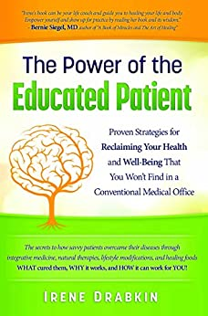 The Power of the Educated Patient: Proven Strategies for Reclaiming Your Health and Well-Being That You Won't Find in a Conventional Medical Office by [Drabkin, Irene]