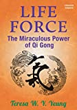Life Force:  The Miraculous Power of Qi Gong