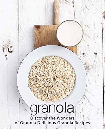 Granola: Discover the Wonders of Granola Delicious Granola Recipes by BookSumo Press