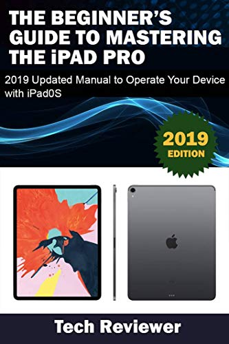 The Beginner's Guide to Mastering The iPad Pro: 2019 Updated Manual to Operate Your Device with iPadOS por Tech Reviewer