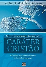 Série Crescimento Espiritual - Vol. 2 - CARÁTER CRISTÃO: 12 estudos para  desenvolvimento individual ou em grupo