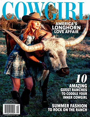 - COWGIRL Magazine July August 2019 AMERICA'S LONGHORN, Amazing Guest Ranches, Summer Fashion