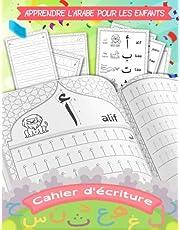 Apprendre l'Arabe Pour Les Enfants - Cahier d'écriture: Entraînement à l'écriture Des Lettres de l'Alphabet Arabe Pour Enfants et Débutants