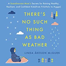 There's No Such Thing as Bad Weather: A Scandinavian Mom's Secrets for Raising Healthy, Resilient, and Confident Kids (from Friluftsliv to Hygge) Audiobook by Linda Åkeson McGurk Narrated by Ann Richardson