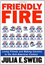 Friendly Fire: Losing Friends and Making Enemies in the Anti-American Century