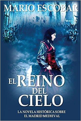 El Reino del Cielo: El reino del cielo: Una muralla construida por el pueblo y para el pueblo en el Madrid medieval es el escenario de una apasionante historia de intriga y violencia (Spanish Edition) ISBN-13 9781500749828