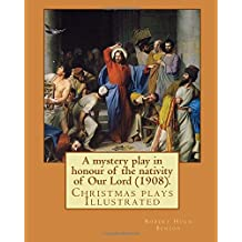 A mystery play in honour of the nativity of Our Lord (1908). By:  Robert Hugh Benson: Christmas plays