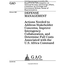 Defense management : actions needed to address stakeholder concerns, improve interagency collaboration, and determine full costs associated with the U.S. Africa Command