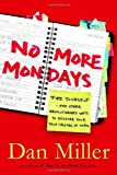 No More Mondays: Fire Yourself--and Other Revolutionary Ways to Discover Your True Calling at Work (Christian Edition)