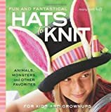 Fun and Fantastical Hats to Knit: Animals, Monsters & Other Favorites for Kids and Grownups