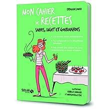 Mon cahier de recettes: Saines, light et gourmandes