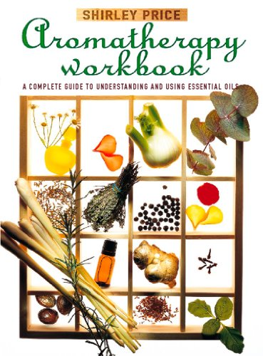 Aromatherapy Workbook: Understanding Essential Oils - From Plant to Bottle (Best Price Perfume Uk)