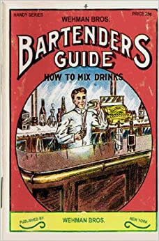 Book Wehman Bros. Bartender's Guide 1912 Reprint: How To Mix Drinks