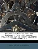 Josephi Antonii Carl, Physico-Chymiae, Prof Dissertatio Physico-Chemica de Igne et Gravitate Calcis Metallicae, Joseph Anton Carl, 1286475813