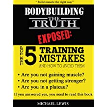 BODYBUILDING THE TRUTH EXPOSED: The top five training mistakes and how to avoid them. Build muscle the right way.
