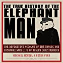 The True History of the Elephant Man: The Definitive Account of the Tragic and Extraordinary Life of Joseph Carey Merrick Audiobook by Michael Howell, Peter Ford Narrated by Steve West