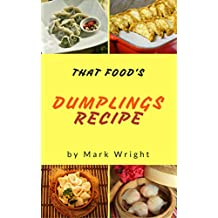 Dumplings Recipes : 50 Delicious of  Dumplings Cookbooks (Dumplings Recipes, Gluten Free Dumpling Recipe, Chinese Dumpling Recipe Book) (Mark Wright Cookbook Series No.13)