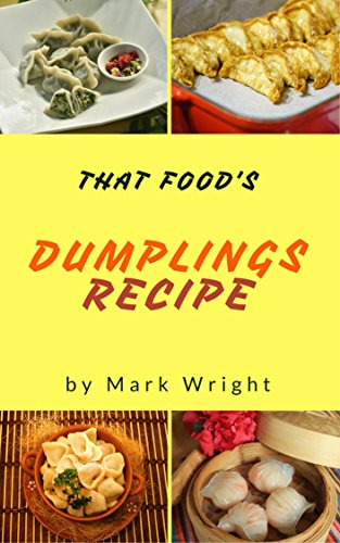 Dumplings Recipes : 50 Delicious of  Dumplings Cookbooks (Dumplings Recipes, Gluten Free Dumpling Recipe, Chinese Dumpling Recipe Book) (Mark Wright Cookbook Series No.13) by [Wright, Mark ]