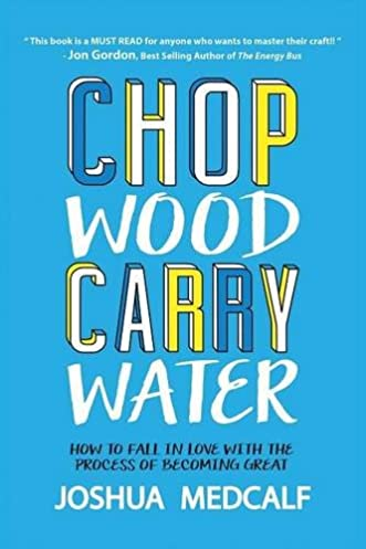 chop wood carry water how to fall in love with the process of rh amazon com chop wood carry water pdf chop wood carry water quote