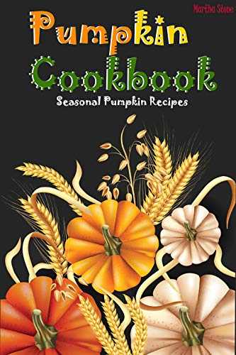 Pumpkin Cookbook: Seasonal Pumpkin Recipes by Martha Stone