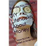 DIY Lifehacks About Money: How to Live Well in America