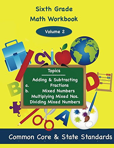 Sixth Grade Math Volume 2: Adding and Subtracting   a.) Fractions  b.) Mixed Numbers,  Multiplying Mixed Numbers,  Dividing Mixed Numbers