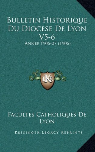 Bulletin Historique Du Diocese De Lyon V5-6: Annee 1906-07 (1906) (French Edition) ebook