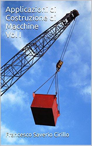 Applicazioni di Costruzione di Macchine Vol I (Collana Scienza delle Costruzioni Vol. 3) (Italian Edition)