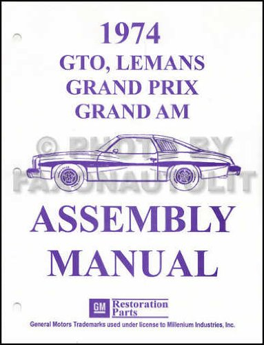 - A MUST FOR OWNERS, MECHANICS AND RESTORERS - THE 1974 PONTIAC GTO, GRAND PRIX, GRAND AM & LeMANS FACTORY ASSEMBLY INSTRUCTION MANUAL 74