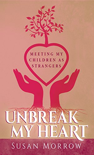 Unbreak My Heart : Meeting My Children as Strangers by [Morrow, Susan]