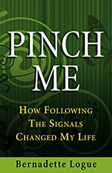 Pinch Me: How Following The Signals Changed My Life (Follow The Signals Book 1) by [Logue, Bernadette]