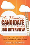 THE WINNING CANDIDATE For The Dream Job Interview. Learn How To Answer The 33 Toughest Questions, Market Yourself And Get The Job You Want (Book 3)