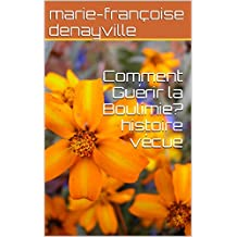 Comment Guérir la Boulimie?histoire vécue (French Edition)