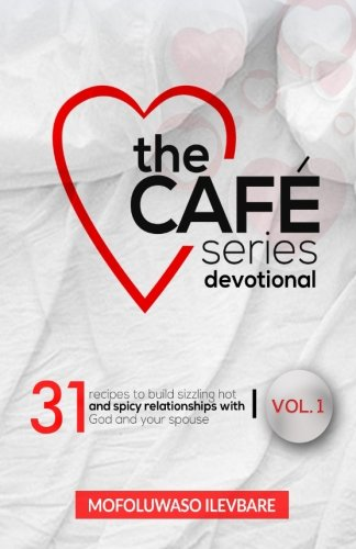 The Love Cafe Series: Recipes to build sizzling hot relationships with God and your spouse (Volume 1) pdf epub