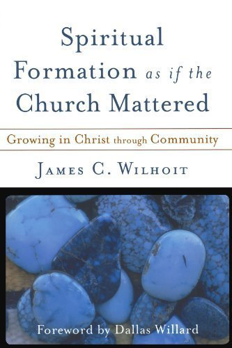 Spiritual Formation as if the Church Mattered: Growing in Christ through Community by Wilhoit, James C. (2008) Paperback ebook