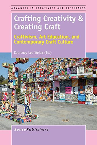 Crafting Creativity   Creating Craft  Craftivism  Art Education  And Contemporary Craft Culture