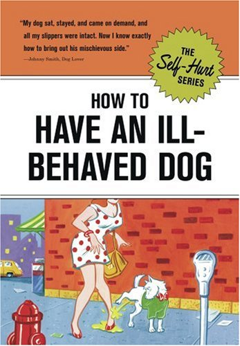 How to Have an Ill-Behaved Dog (Self-Hurt) pdf epub
