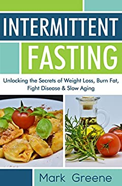 Intermittent Fasting: Unlocking the Secrets of Weight Loss, Burn Fat, Fight Disease & Slow Aging
