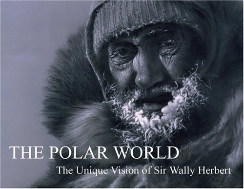 The Polar World: The Unique Vision of Sir Wally Herbert ebook