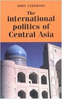 Book The International Politics of Central Asia (Regional International Politics) by John Anderson (1997-09-15)