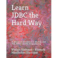 Learn JDBC the Hard Way: A Hands-On Reference to MySQL and SQL Server Driven Programming
