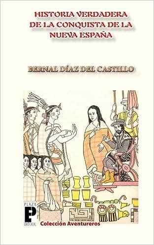 La Verdadera Historia de la Conquista de la Nueva España: Amazon.es: Díaz del Castillo, Bernal: Libros