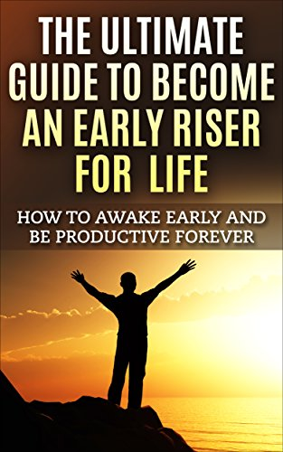 Early Riser >> Amazon Com The Ultimate Guide To Become An Early Riser For Life
