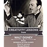 WALT DISNEY: CREATIVITY LESSONS: The great teachings of a huge innovator (Business Action Guides Book 5)