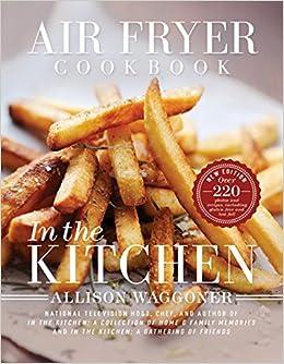 Air Fryer Cookbook: In the Kitchen (2nd Edition): Allison