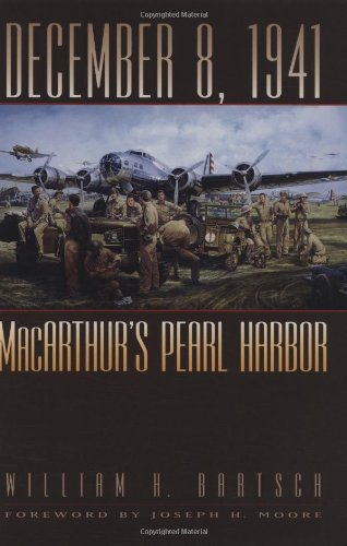 December 8, 1941: MacArthur's Pearl Harbor (Texas A&M University Military History Series, 87.)