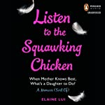 Listen to the Squawking Chicken: When Mother Knows Best, What's a Daughter to Do? A Memoir (Sort Of)   Elaine Lui