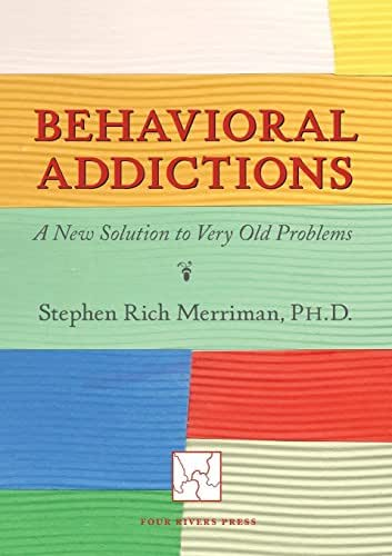 Behavioral Addictions: A New Solution to Very Old Problems