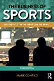 The Business of Sports: Off the Field, in the Office, on the News (Routledge Communication)