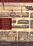 Burgess, Merchant and Priest : Burgh Life in the Scottish Medieval Town, Hall, Derek, 184158147X